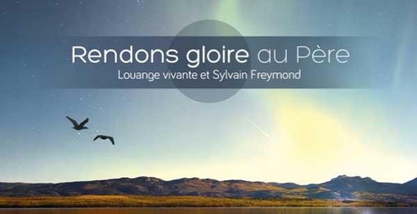 Rendons gloire au Père - Sylvain Freymond & Louange vivante